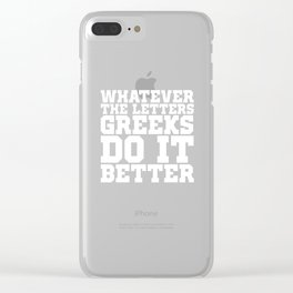 Whatever the Letters Greeks Do It Better College T-Shirt Clear iPhone Case