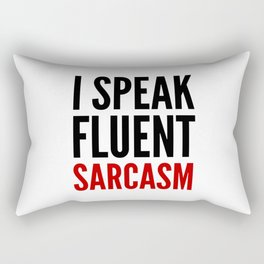 I SPEAK FLUENT SARCASM Rectangular Pillow