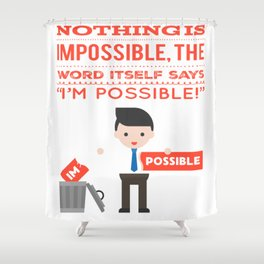 I am possible Shower Curtain