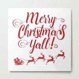 MERRY CHRISTMAS YALL Metal Print