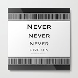 Never Give Up Black and White Metal Print