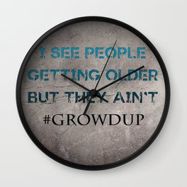 I see people getting older but they ain't #GrowdUp Wall Clock