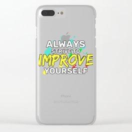 Motivational & Hilarious Improve Tshirt Design Always strive Clear iPhone Case