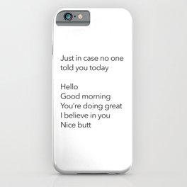 Just In Case No One Told You Today, Hello, Good Morning, You're Doing Great iPhone Case