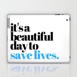 it's a beautiful day to save lives Laptop & iPad Skin