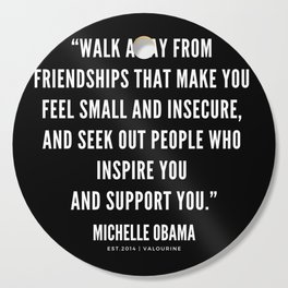 Walk away from friendships that make you feel small and insecure | Michelle Obama Quotes Cutting Board