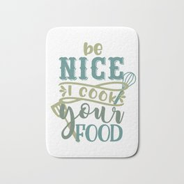 Be Nice I Cook For You - Funny Chefs and Cooks Bath Mat