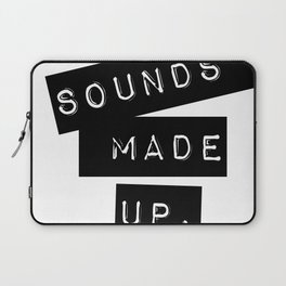 Sounds made up! Laptop Sleeve
