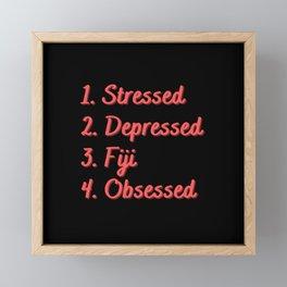 Stressed. Depressed. Fiji. Obsessed. Framed Mini Art Print