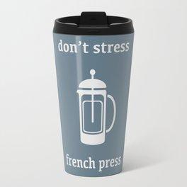 Don't Stress, French Press Travel Mug