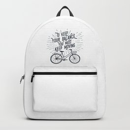 To Keep Your Balance, You Must Keep Moving Backpack