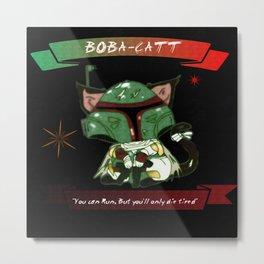 Boba-Catt, Meowty Hunter.  Metal Print