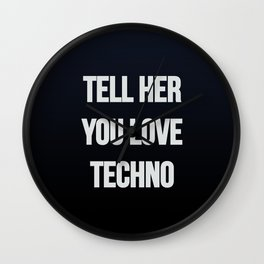 Tell her you love Techno. Designed for Techno lovers. Wall Clock