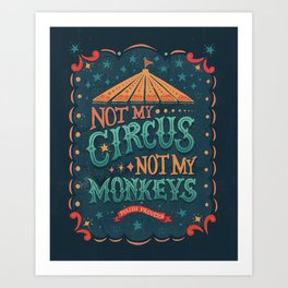 Not My Circus Not My Monkeys Art Print