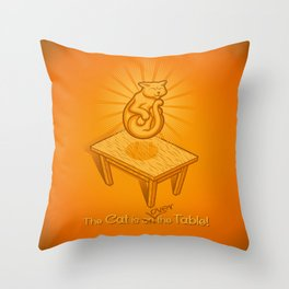 The Cat is over the Table Throw Pillow