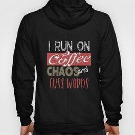 I Run On Coffee, Chaos, And Cuss Words Hoody