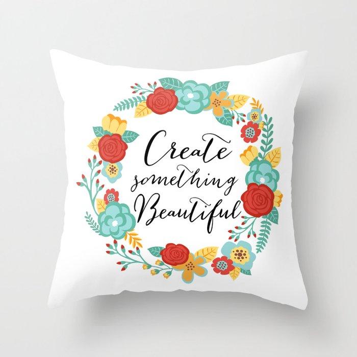 Create Something Beautiful Throw Pillow