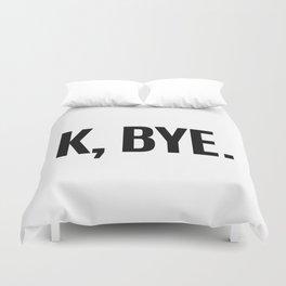 K, BYE OK BYE K BYE KBYE Duvet Cover