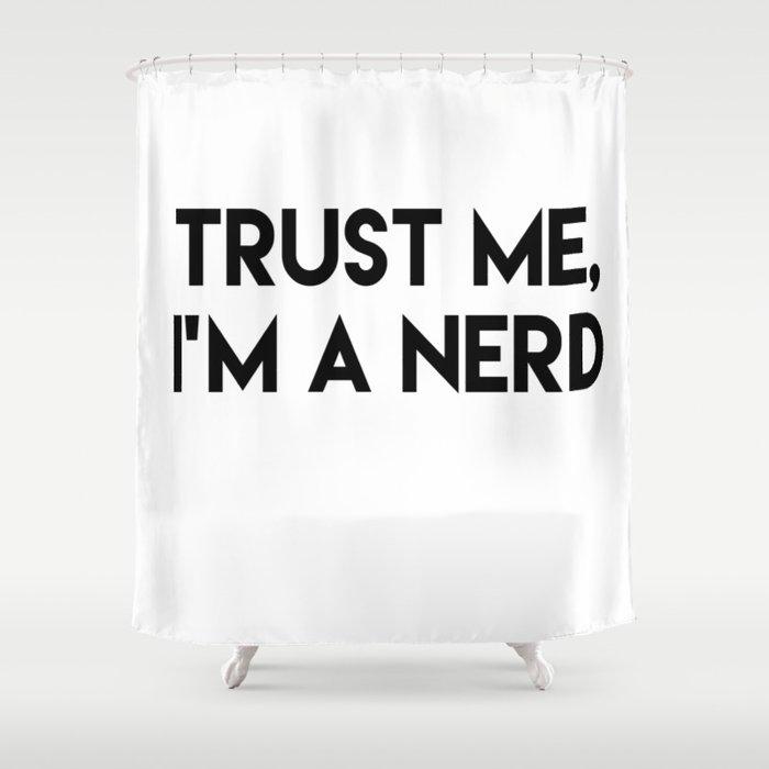 Trust Me Im A Nerd Shower Curtain