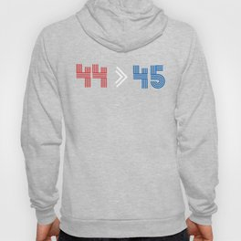 44 > 45, 44th president is greater than 45th Hoody