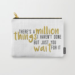 there's a million things i haven't done Carry-All Pouch