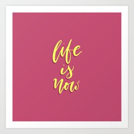 Life is Now. Hand-lettered calligraphic quote print Art Print