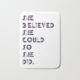 She Believed She Could So She Did Bath Mat
