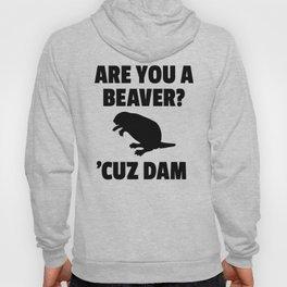 ARE YOU A BEAVER? 'CUZ DAM Hoody