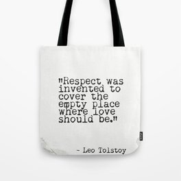 Respect was invented to cover the empty place where love should be. Tote Bag