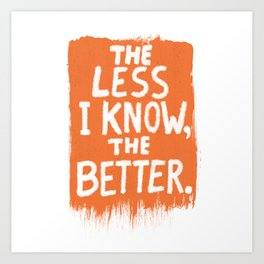 The Less I Know, the Better. Art Print