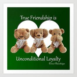 True Friendship is Unconditional Loyalty - Green Art Print