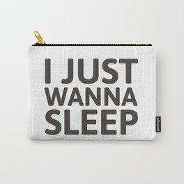 I just wanna sleep Carry-All Pouch