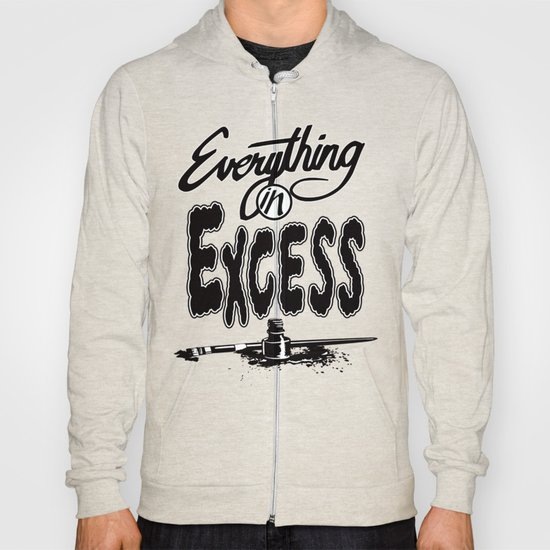 Everything In Excess. Hoody
