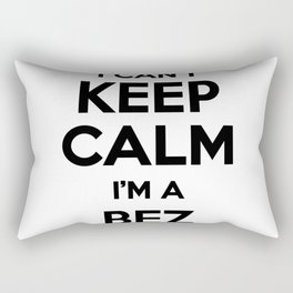 I cant keep calm I am a BEZ Rectangular Pillow