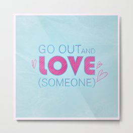 Go Out And Love Someone Metal Print