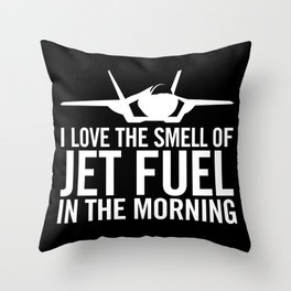 """F-35 Lightning II """"I love the smell of jet fuel in the morning"""" Throw Pillow"""