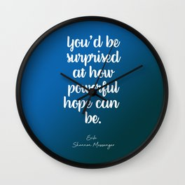 You'd be surprised at how powerful hope can be. Wall Clock