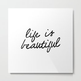 Life is Beautiful black and white contemporary minimalism typography design home wall decor bedroom Metal Print