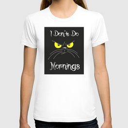 I don't do monings T-shirt