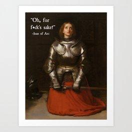 Oh, for f*ck's Sake!-  Joan of Arc Fake Quotation Art Print