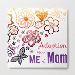 Adoption Made Me a Mom Metal Print