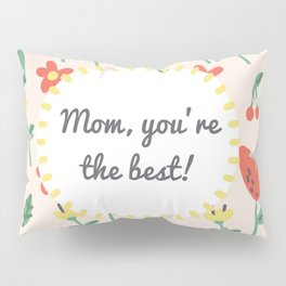 "Happy Mothers Day - ""mom you're the best""  Pillow Sham"