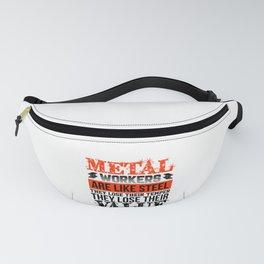 Metal Workers Like Steel Lose Temper Lose Value Metal Working Fanny Pack