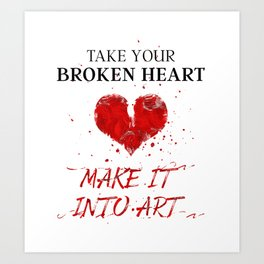 Take Your Broken Heart Make It Into Art Art Print