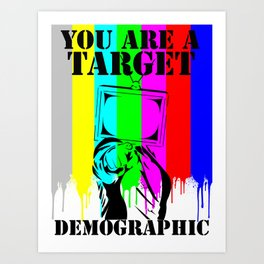 You Are A Target Demographic Art Print