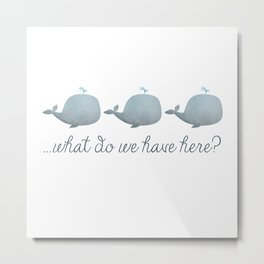 Whale Whale Whale What Do We Have Here? Metal Print