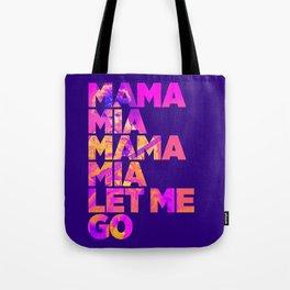 Mama mia mama mia let me go Tote Bag