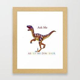 Ask Me About My Dinosaur Framed Art Print