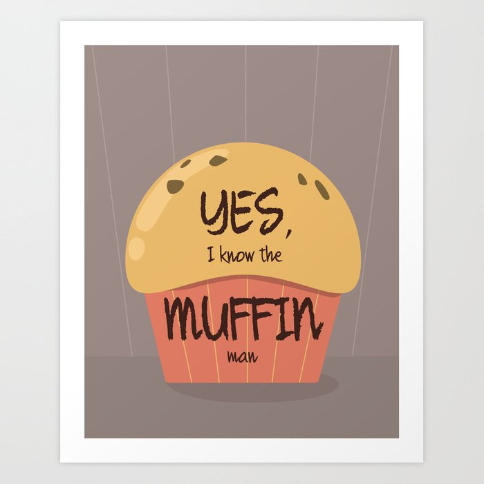 Do you know the muffin man? Art Print