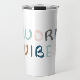 Spreading work vibes Travel Mug